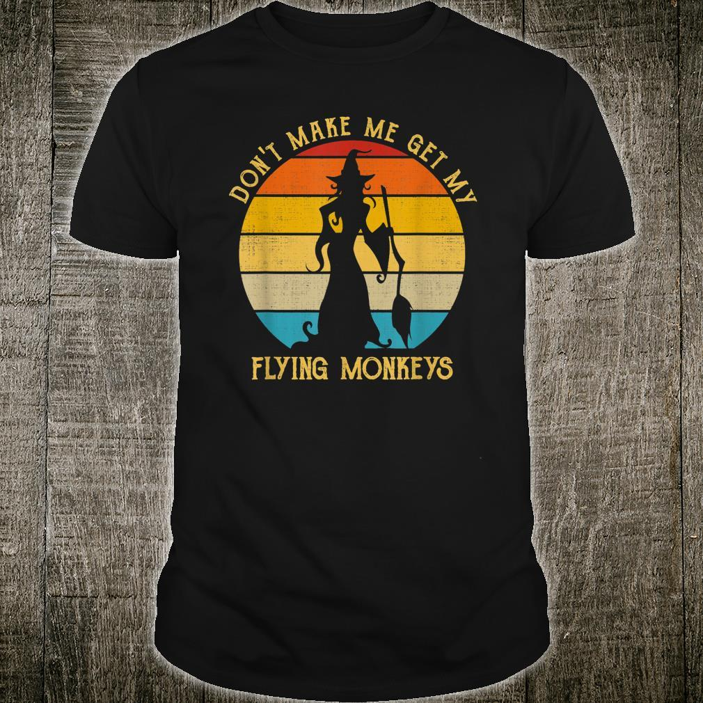 Don't Make Me Get My Flying Monkeys Vintage Witch Vibes Shirt
