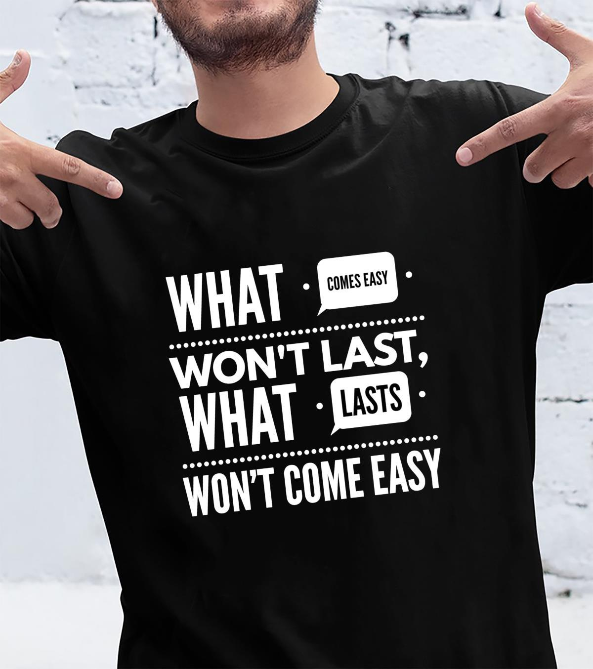 What Come Easy Wont Last, What Last Wont Comes Easy Goals Shirt