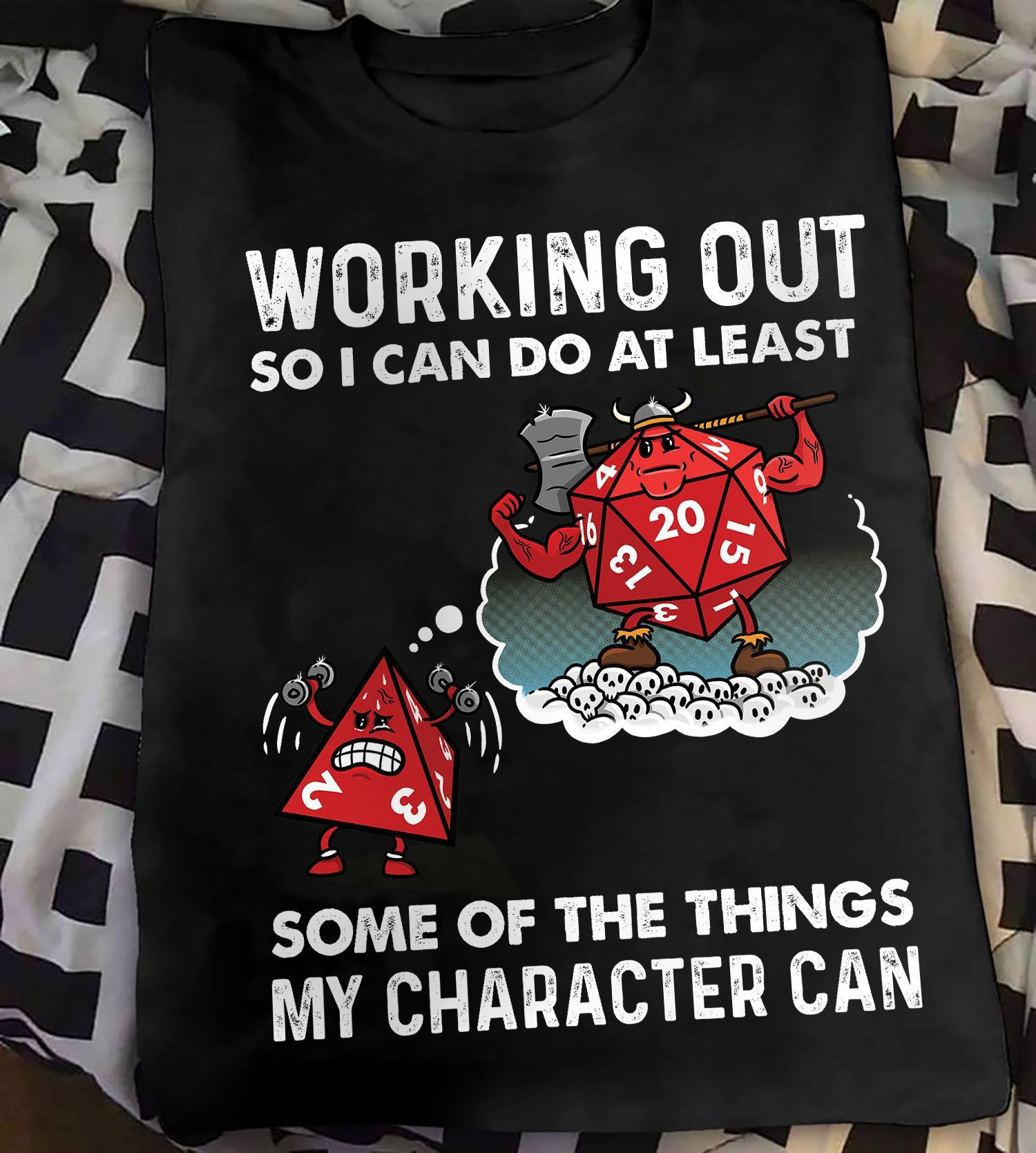 Working Out So I Can Do At Least Some Of The Things y Character Can Shirt