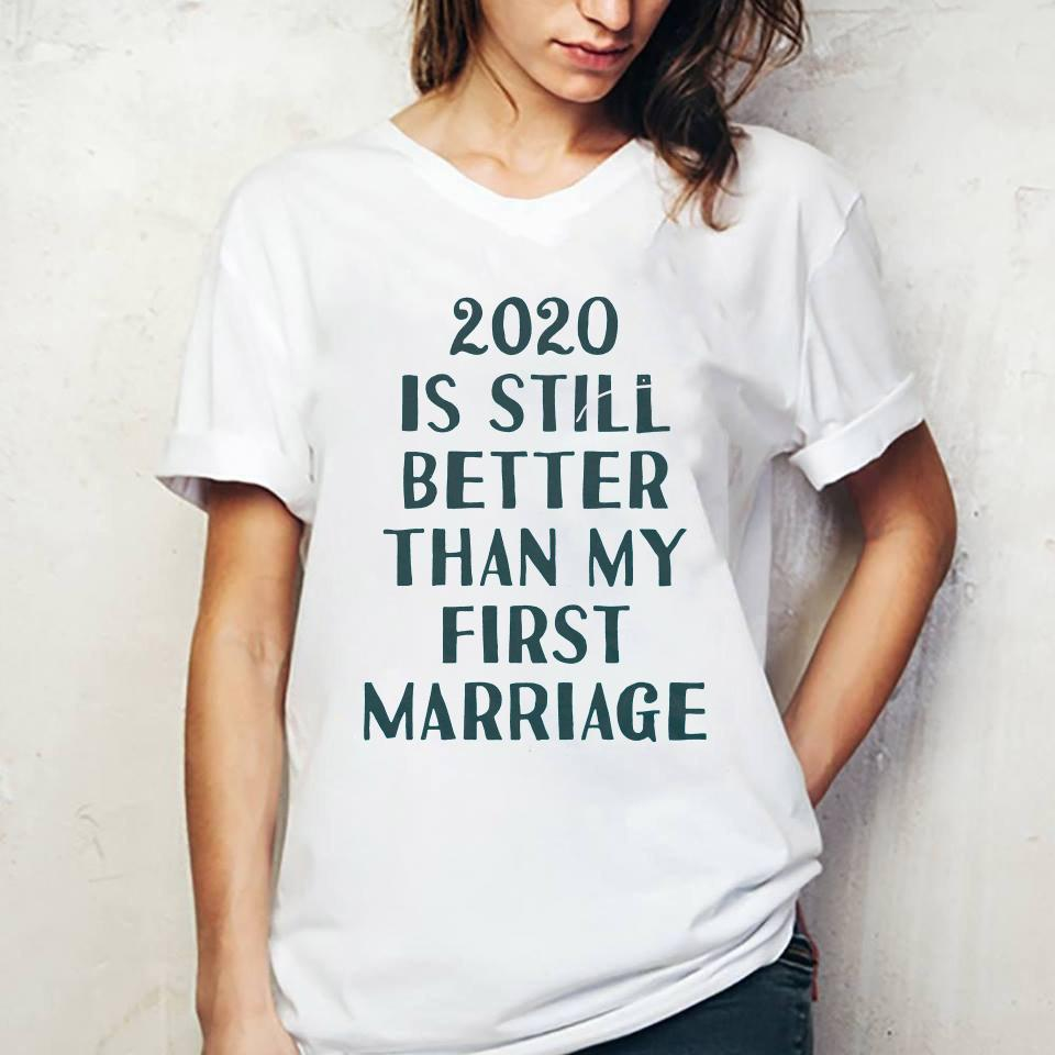 2020 Is Still Better Than My First Marriage Shirt ladies tee