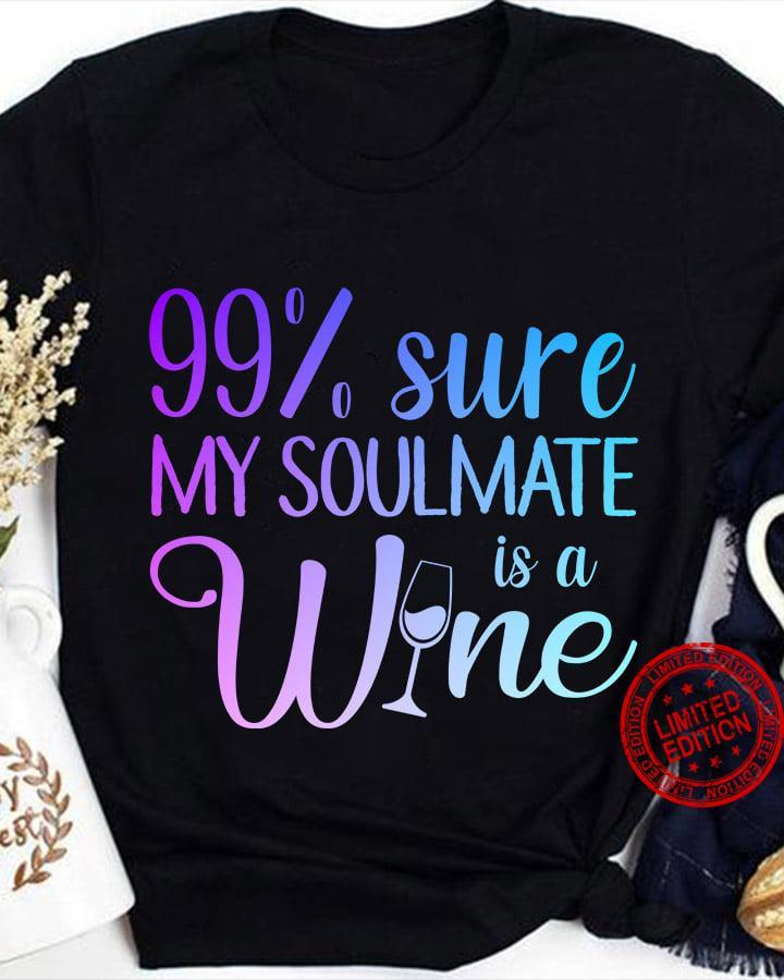 99% Sure My Soulmate Is A Wine Shirt