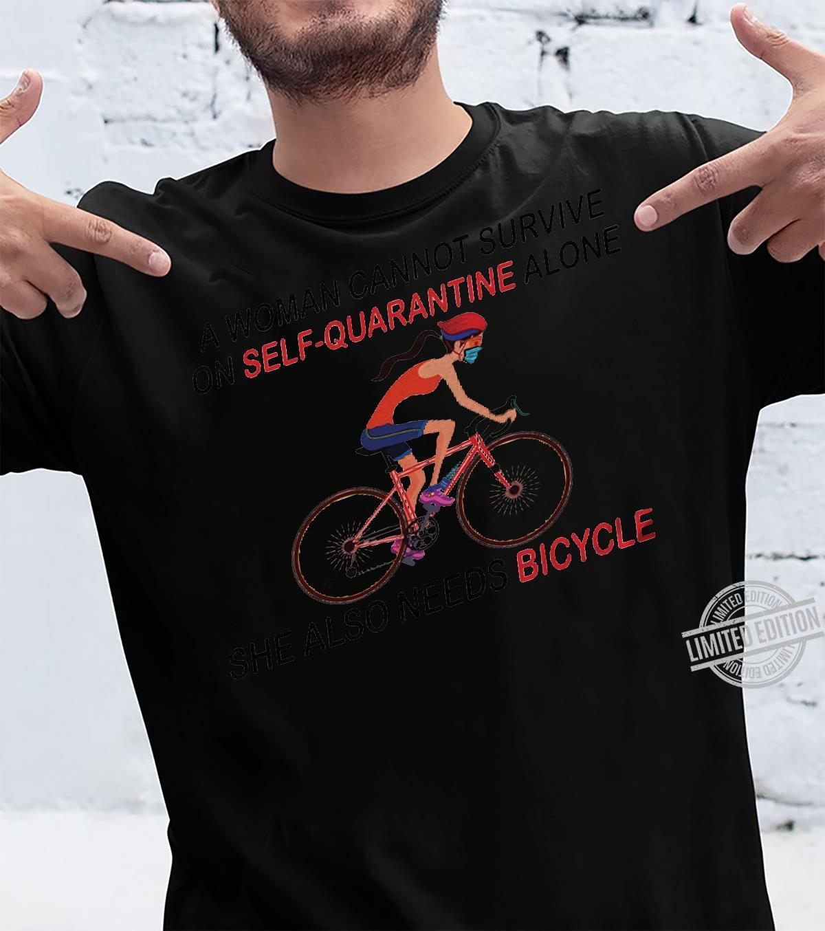 A Woman Cannot Survive On SElf Quarantine Alone She Also Needs Bicycle Shirt unisex