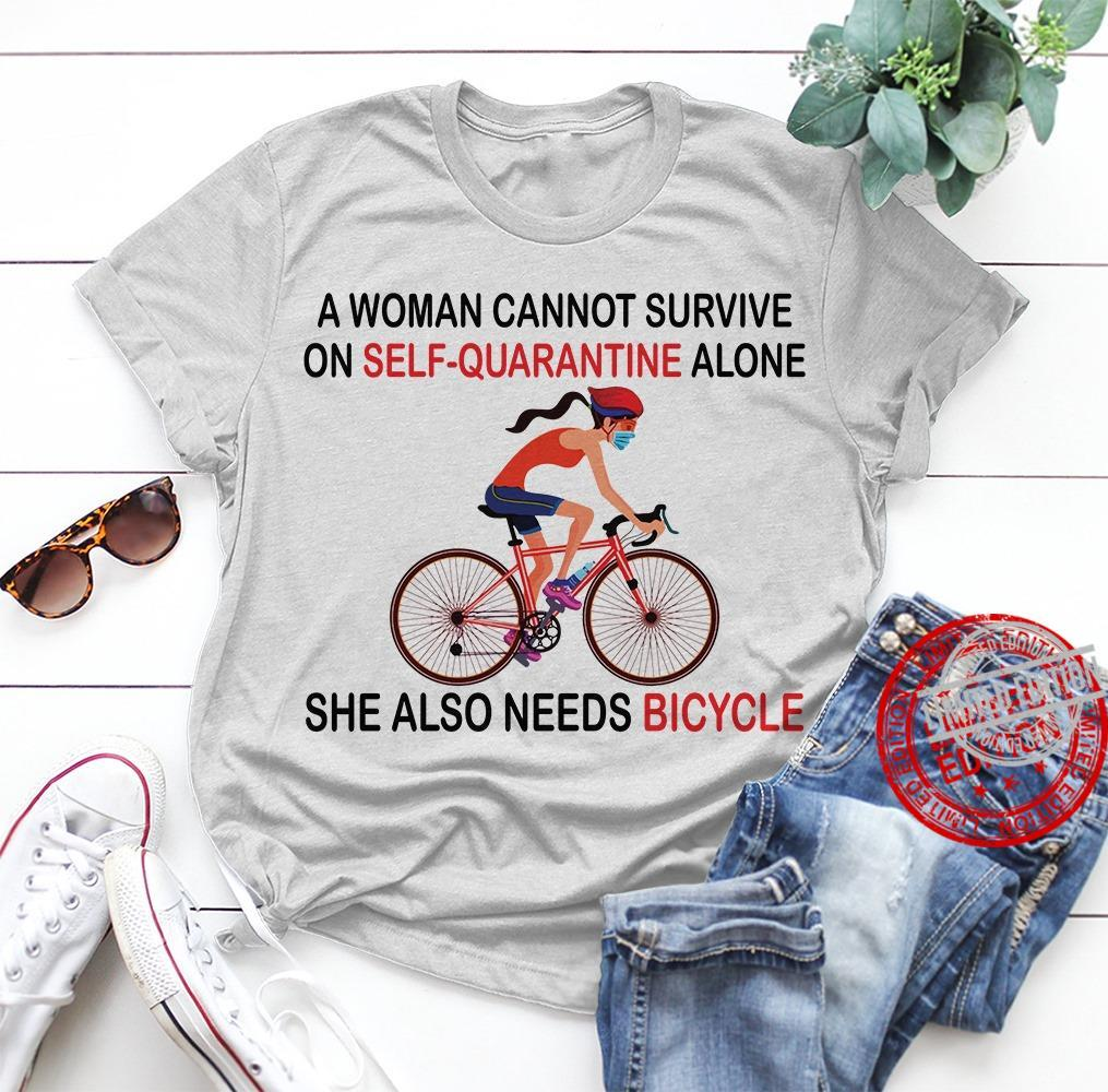A Woman Cannot Survive On SElf Quarantine Alone She Also Needs Bicycle Shirt