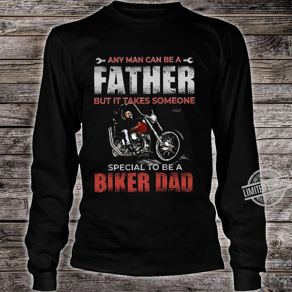 Any Man Can Be A Father But It Takes Someone Special To Be A Biker Dad Shirt long sleeved