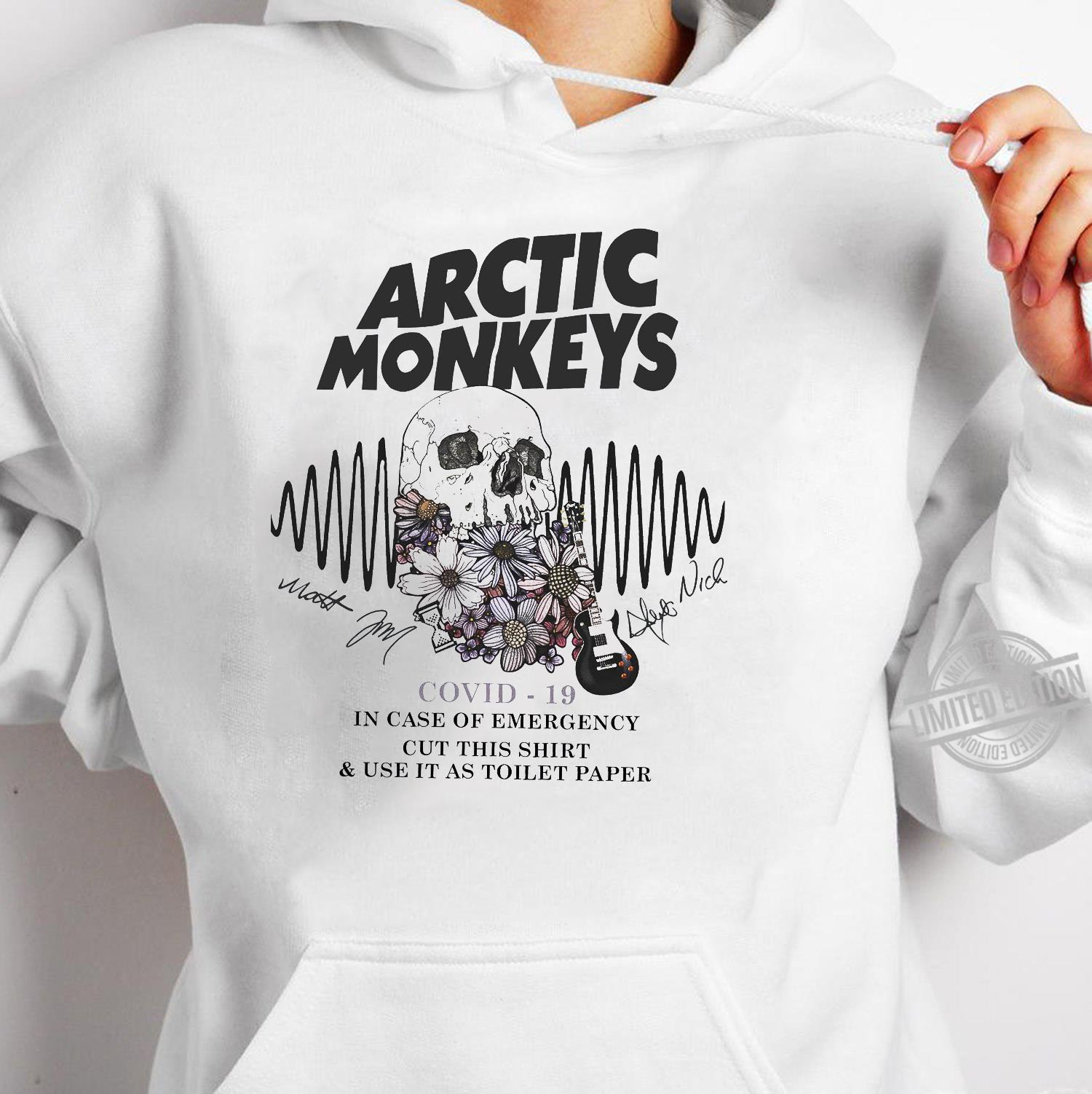 Arctic Monkeys Covid-19 In Case Of Emergency Cut This Shirt & Use It As Toilet Paper Shirt hoodie