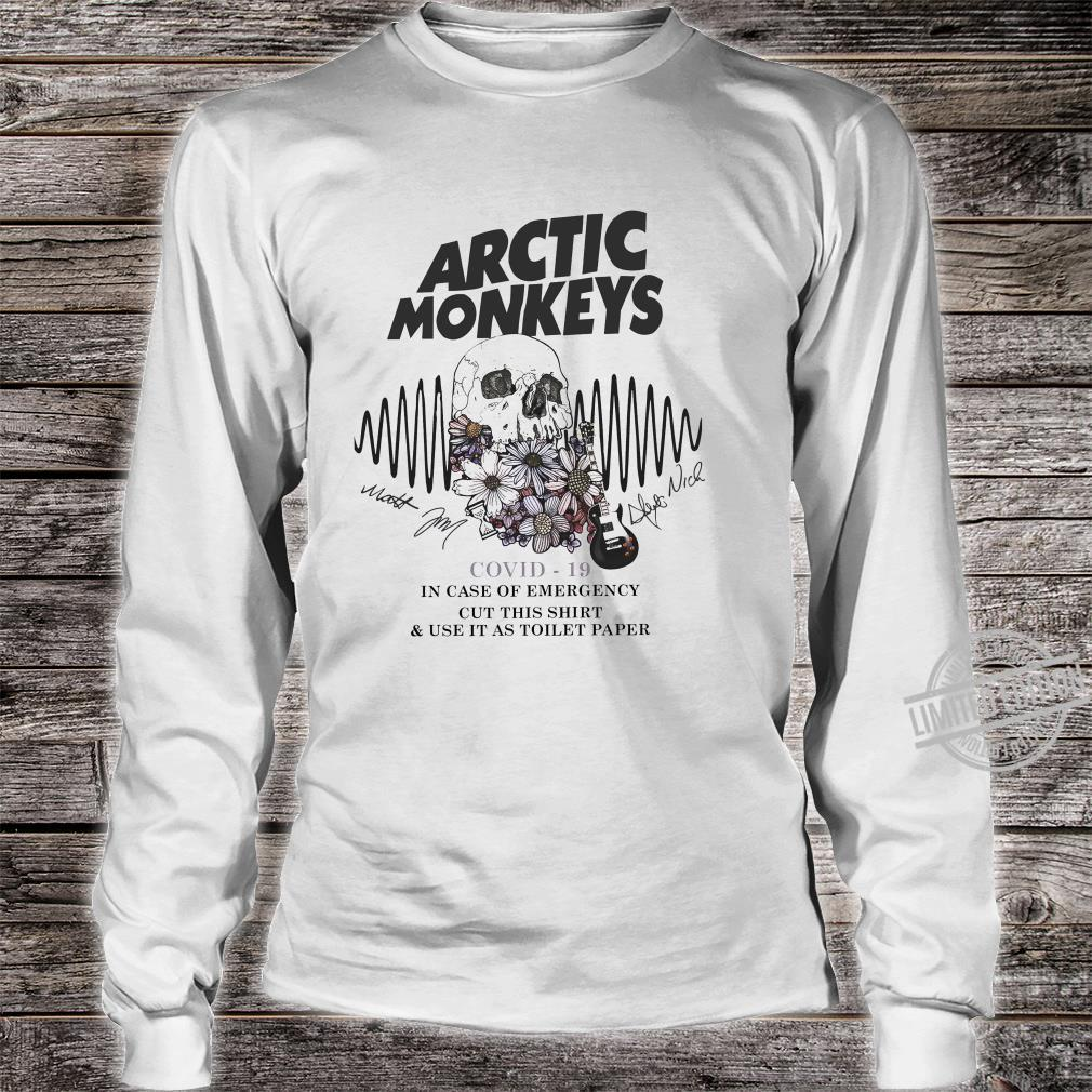 Arctic Monkeys Covid-19 In Case Of Emergency Cut This Shirt & Use It As Toilet Paper Shirt long sleeved