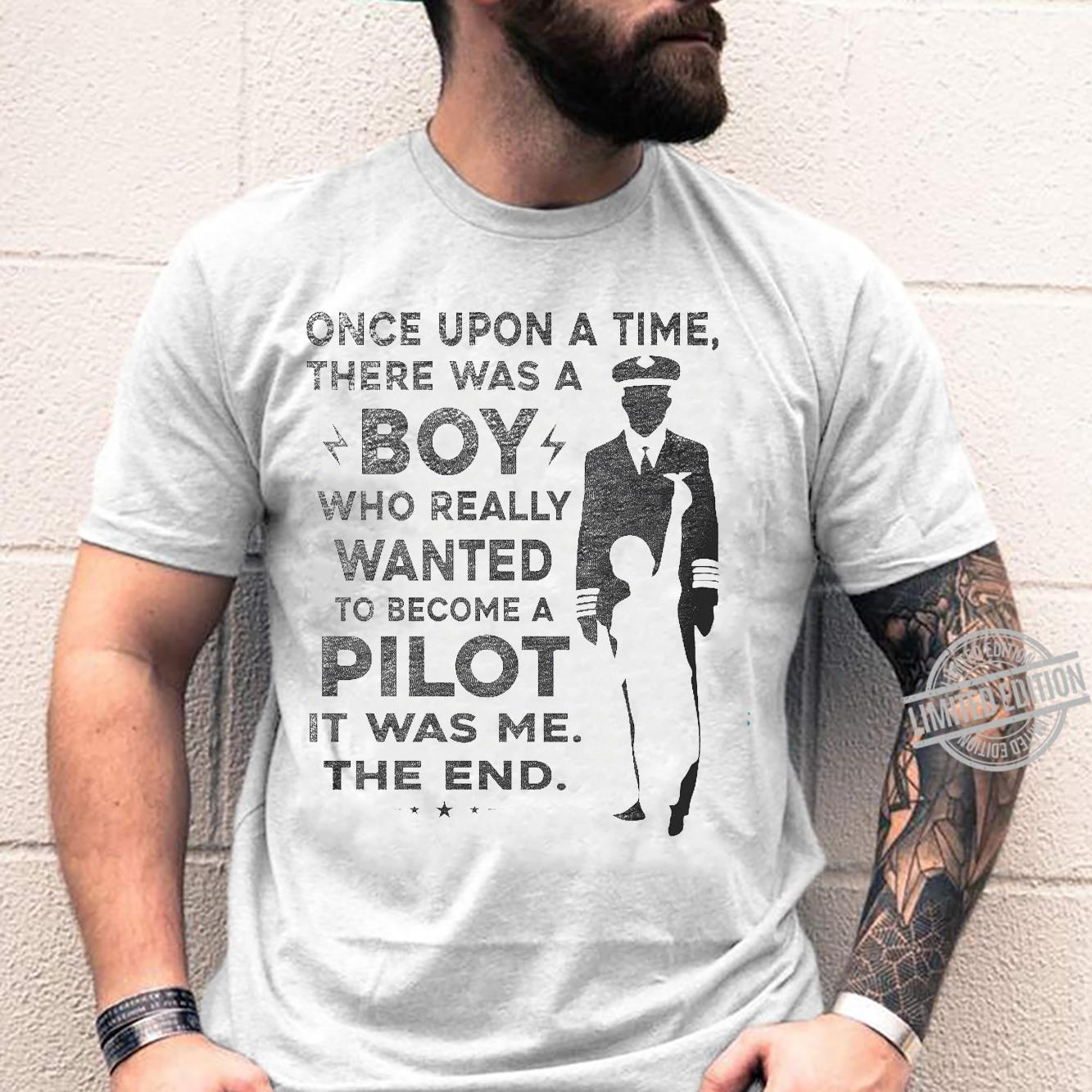 Once Upon A Time There Was A Boy Who Really Wanted To Become A Pilot It Was Me The End Shirt unisex