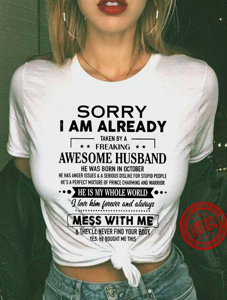 Sorry I Am Already Taken By A Freaking Awesome Husband He Was Born In October Mess With Me Shirt